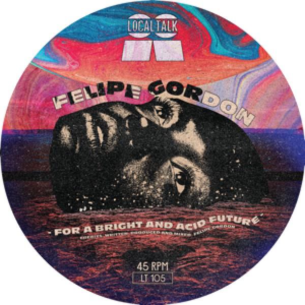 felipe-gordon-for-a-bright-and-acid-future-local-talk-cover