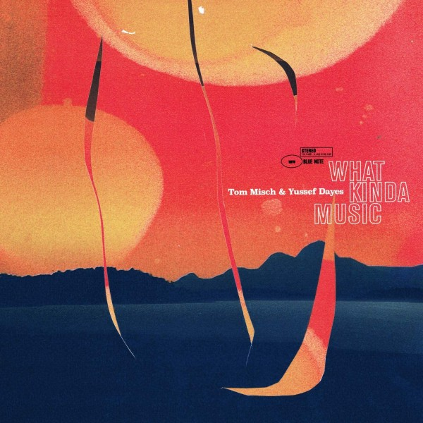 tom-misch-yussef-dayes-what-kinda-music-lp-deluxe-version-blue-note-cover