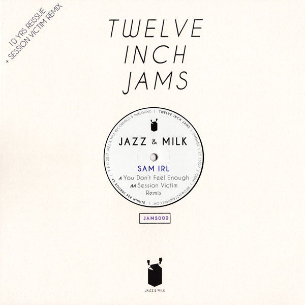 sam-irl-session-victim-twelve-inch-jams-002-you-dont-feel-enough-session-victim-remix-jazz-milk-cover