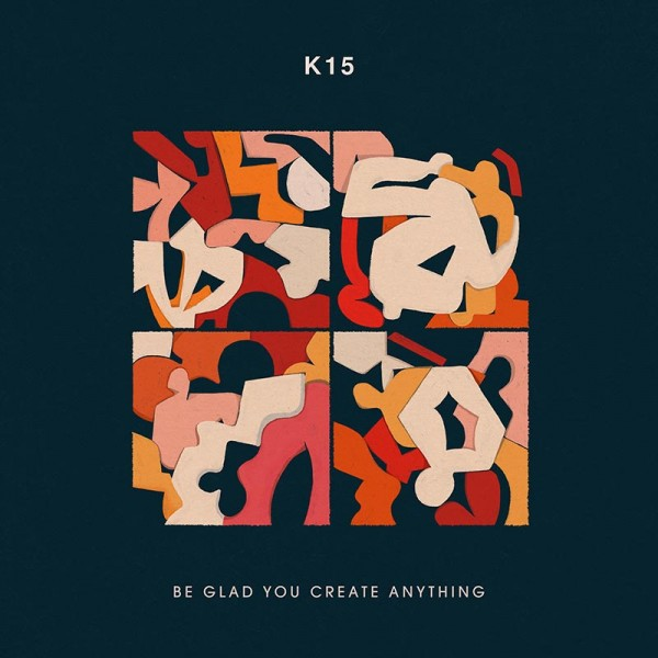 k15-be-glad-you-create-anything-wotnot-music-cover