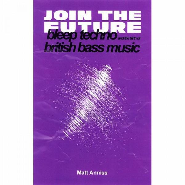 matt-anniss-join-the-future-bleep-techno-and-the-birth-of-british-bass-music-velocity-press-cover