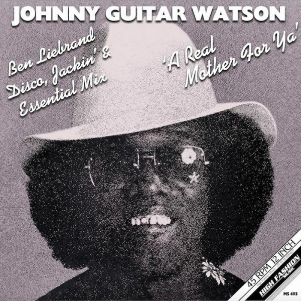 johnny-guitar-watson-a-real-mother-for-ya-ben-liebrand-disco-jackin-and-essential-mix-high-fashion-music-cover