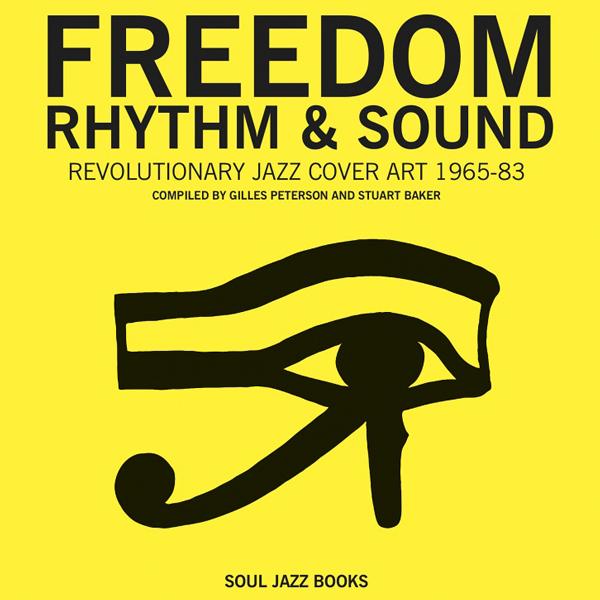 gilles-peterson-stuart-baker-freedom-rhythm-sound-revolutionary-jazz-original-cover-art-1965-83-book-soul-jazz-cover