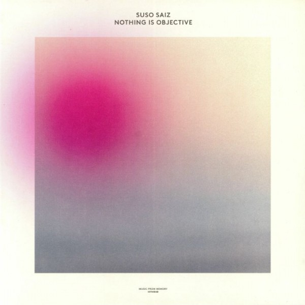 suso-saiz-nothing-is-objective-lp-music-from-memory-cover